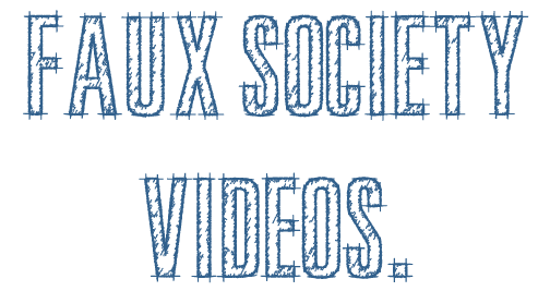 Faux Society – VIDEOS.