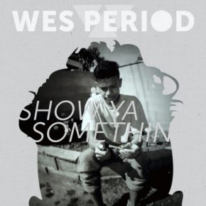 "ON REPEAT. Wes Period - ""Show Ya Something"""