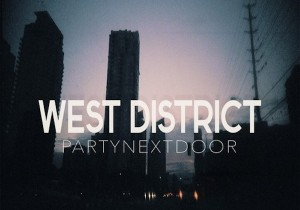 PARTYNEXTDOOR – West District