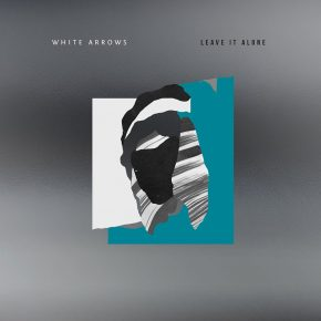 """White Arrows Let It All Hang Out With New Single """"Leave It Alone"""""""