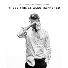 G-Eazy - These Things Also Happened (STREAM.)