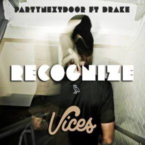 PARTYNEXTDOOR Ft. Drake - Recognize  (Vices Remix.)