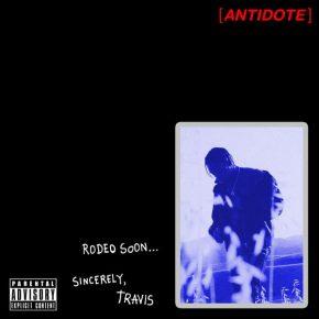"Travi$ Scott Has Got The ""Antidote"" (NEW SONG.)"