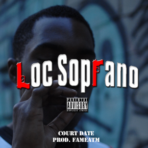 Loc Soprano - 'Court Date' (NEW MUSIC.)